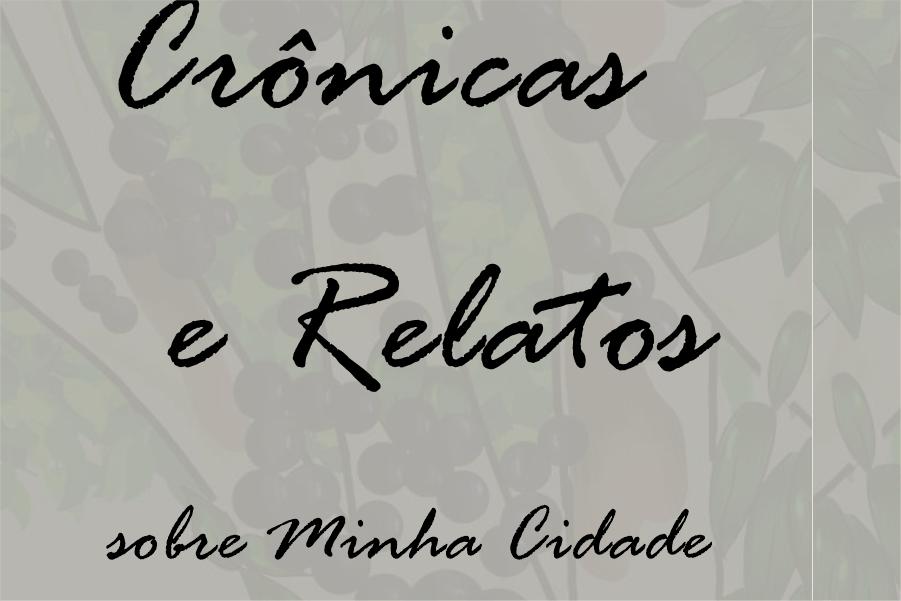 """""""Crônicas e Relatos sobre Minha Cidade"""""""
